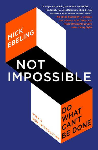 Not Impossible : The Art and Joy of Doing What Couldn't Be Done