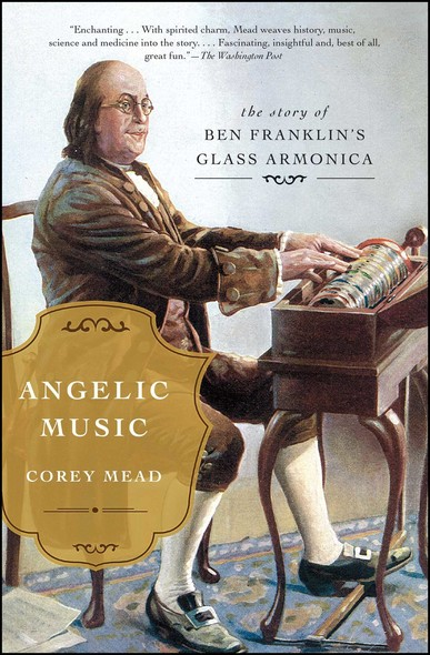 Angelic Music : The Story of Benjamin Franklin's Glass Armonica