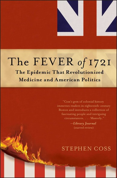 The Fever of 1721 : The Epidemic That Revolutionized Medicine and American Politics