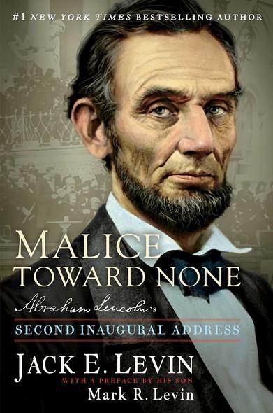 Malice Toward None : Abraham Lincoln's Second Inaugural Address