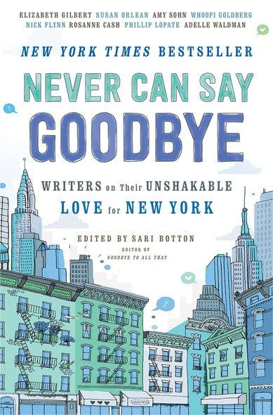Never Can Say Goodbye : Writers on Their Unshakable Love for New York