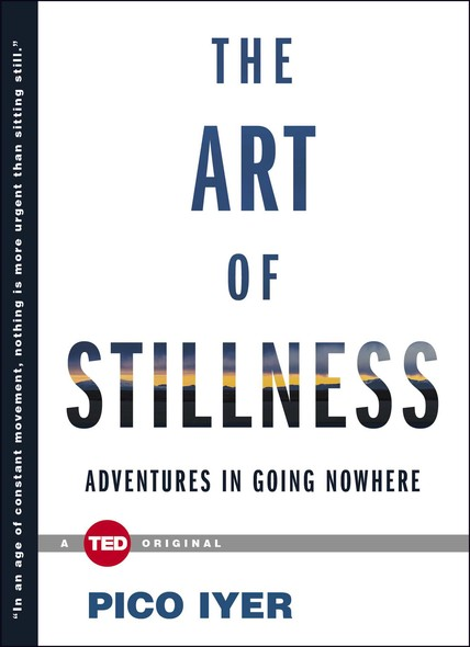The Art of Stillness : Adventures in Going Nowhere