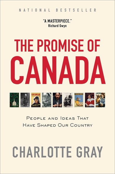 The Promise of Canada : 150 Years--People and Ideas That Have Shaped Our Country