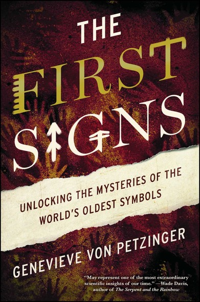 The First Signs : Unlocking the Mysteries of the World's Oldest Symbols