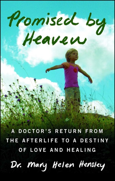 Promised by Heaven : A Doctor's Return from the Afterlife to a Destiny of Love and Healing