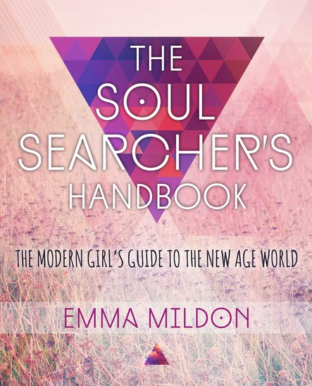 The Soul Searcher's Handbook : A Modern Girl's Guide to the New Age World