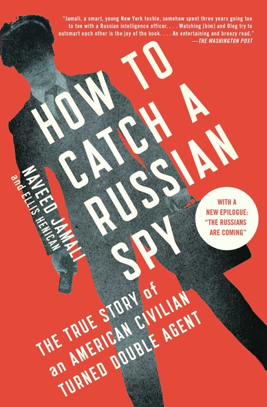 How to Catch a Russian Spy : The True Story of an American Civilian Turned Double Agent