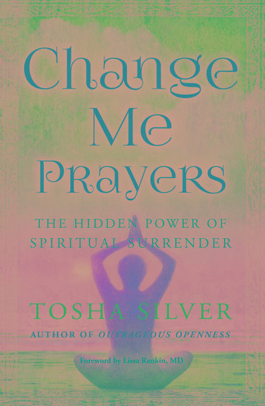 Change Me Prayers : The Hidden Power of Spiritual Surrender