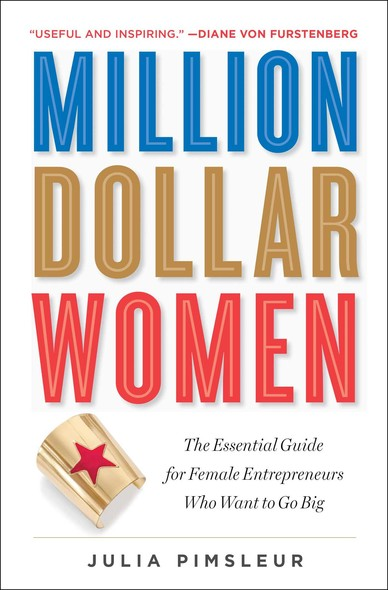 Million Dollar Women : The Essential Guide for Female Entrepreneurs Who Want to Go Big