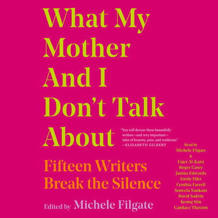 What My Mother and I Don't Talk About : Fifteen Writers Break the Silence