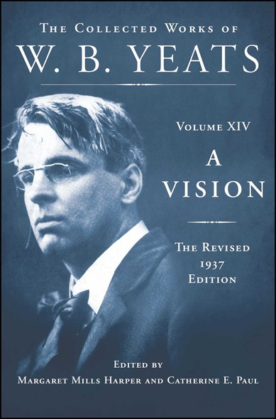 A Vision: The Revised 1937 Edition : The Collected Works of W.B. Yeats Volume XIV