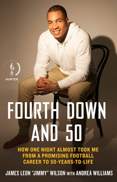 Fourth Down and 50 : How One Night Almost Took Me from a Promising Football Career to 50-Years-to-Life