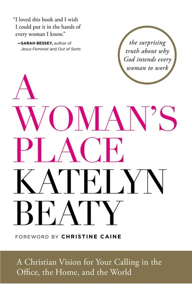 A Woman's Place : A Christian Vision for Your Calling in the Office, the Home, and the World