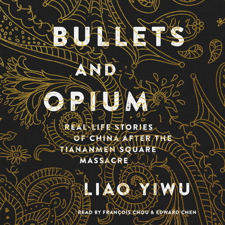 Bullets and Opium : Real-Life Stories of China After the Tiananmen Square Massacre