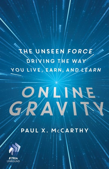 Online Gravity : The Unseen Force Driving the Way You Live, Earn, and Learn