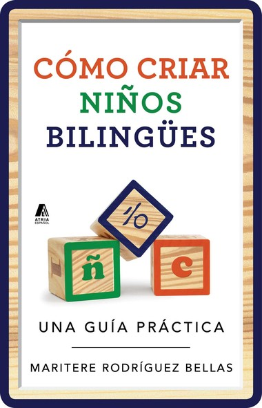 Como criar ninos bilingues (Raising Bilingual Children Spanish edition) : Una guia practica