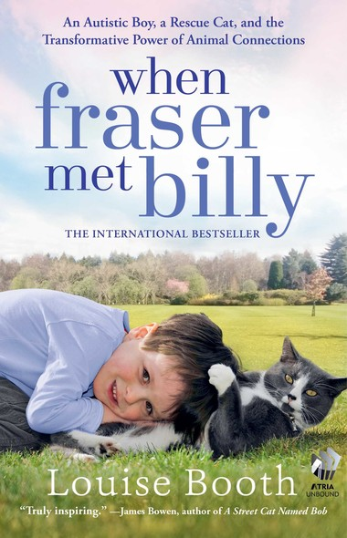 When Fraser Met Billy : An Autistic Boy, a Rescue Cat, and the Transformative Power of Animal Connections