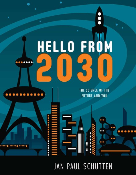 Hello from 2030 : The Science of the Future and You
