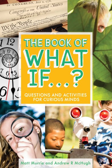 The Book of What If...? : Questions and Activities for Curious Minds