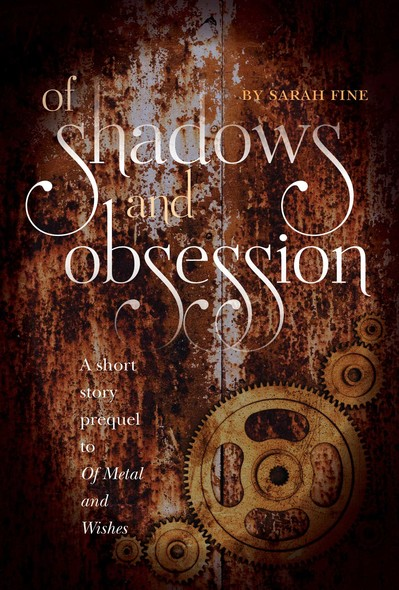 Of Shadows and Obsession : A Short Story Prequel to Of Metal and Wishes