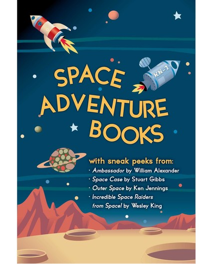 Space Adventure Books Sampler : Blast off with excerpts from new books by William Alexander, Stuart Gibbs, Ken Jennings, Wesley King, and Mark Kelly!