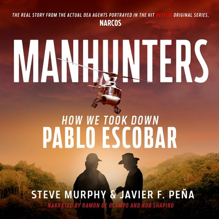 Manhunters : How We Took Down Pablo Escobar, The World's Most Wanted Criminal