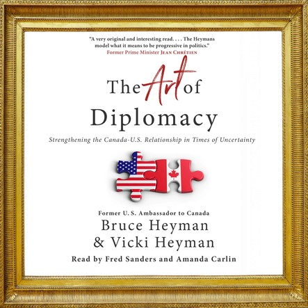 The Art of Diplomacy : Strengthening the Canada-U.S. Relationship in Times of Uncertainty