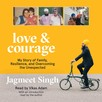 Love & Courage : My Story of Family, Resilience, and Overcoming the Unexpected