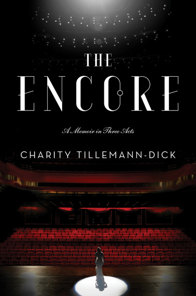 The Encore : A Memoir in Three Acts