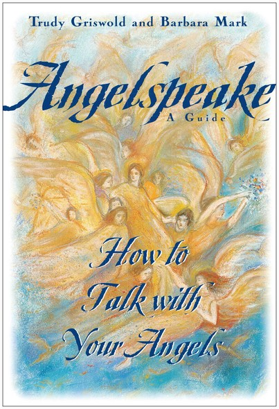 Angelspeake : How to Talk With Your Angels