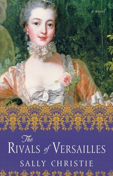 The Rivals of Versailles : A Novel