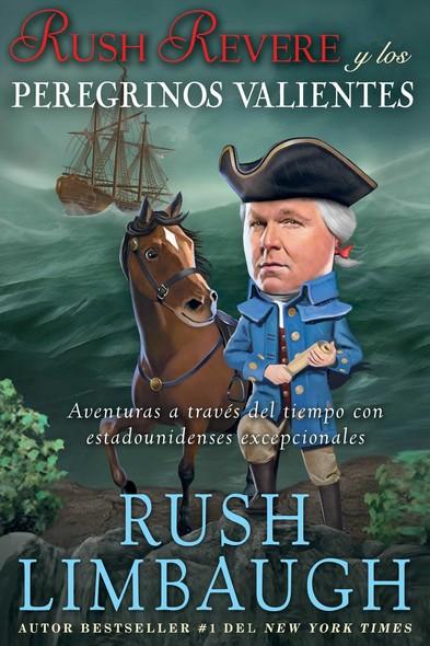 Rush Revere y los peregrinos valientes : Aventuras a través del tiempo con estadounidenses excepcionales
