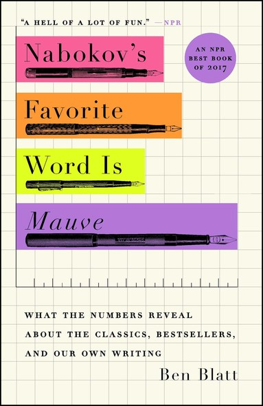 Nabokov's Favorite Word Is Mauve : What the Numbers Reveal About the Classics, Bestsellers, and Our Own Writing