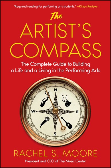 The Artist's Compass : The Complete Guide to Building a Life and a Living in the Performing Arts