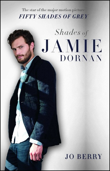 Shades of Jamie Dornan : The Star of the Major Motion Picture Fifty Shades of Grey
