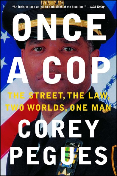 Once a Cop : The Street, the Law, Two Worlds, One Man