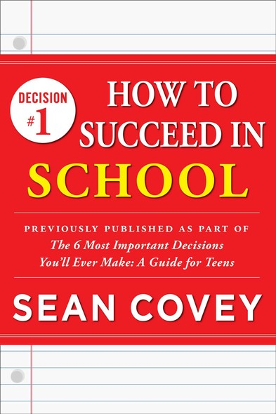 "Decision #1: How to Succeed in School : Previously published as part of ""The 6 Most Important Decisions You'll Ever Make"""