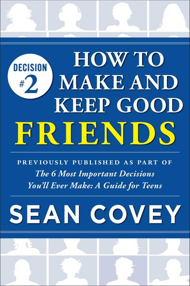 "Decision #2: How to Make and Keep Good Friends : Previously published as part of ""The 6 Most Important Decisions You'll Ever Make"""