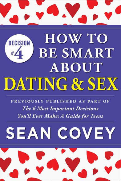 "Decision #4: How to Be Smart About Dating & Sex : Previously published as part of ""The 6 Most Important Decisions You'll Ever Make"""
