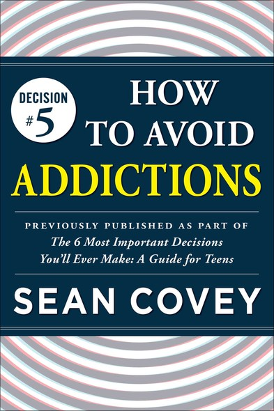 "Decision #5: How to Avoid Addictions : Previously published as part of ""The 6 Most Important Decisions You'll Ever Make"""