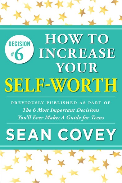"Decision #6: How to Increase Your Self-Worth : Previously published as part of ""The 6 Most Important Decisions You'll Ever Make"""