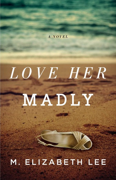 Love Her Madly : A Novel