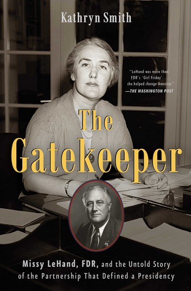 The Gatekeeper : Missy LeHand, FDR, and the Untold Story of the Partnership That Defined a Presidency