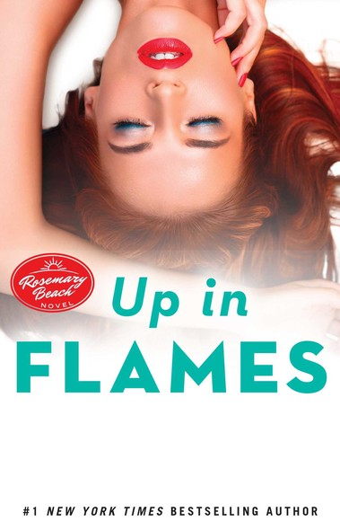 Up in Flames : A Rosemary Beach Novel