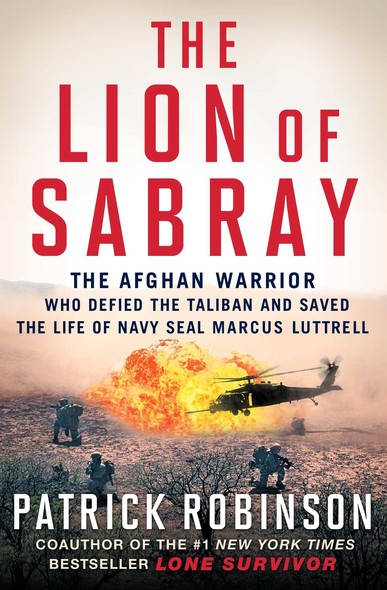 The Lion of Sabray : The Afghan Warrior Who Defied the Taliban and Saved the Life of Navy SEAL Marcus Luttrell