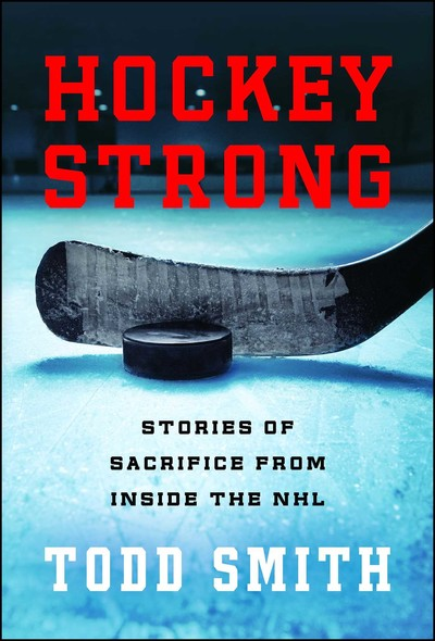 Hockey Strong : Stories of Sacrifice from Inside the NHL