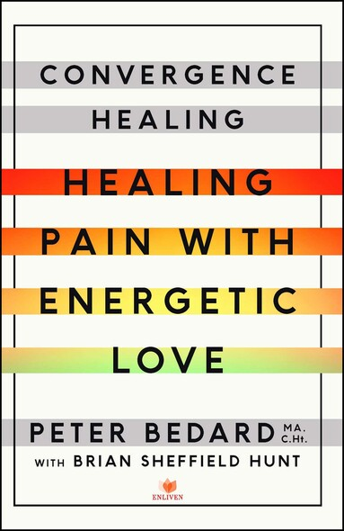 Convergence Healing : Healing Pain with Energetic Love