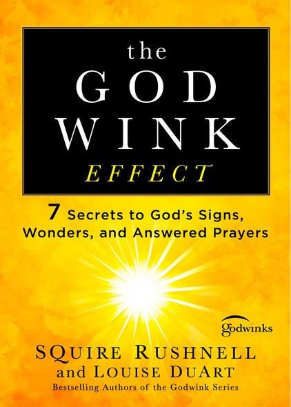 The Godwink Effect : 7 Secrets to God's Signs, Wonders, and Answered Prayers