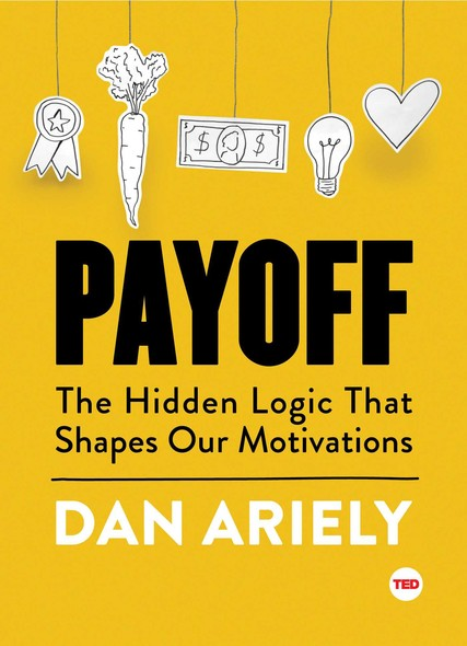 Payoff : The Hidden Logic That Shapes Our Motivations