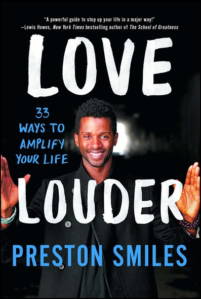 Love Louder : 33 Ways to Amplify Your Life